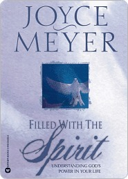 Filled With The Spirit, Understanding Gods Power in your life by Joyce Meyer