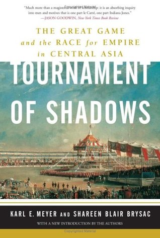 Tournament of Shadows: The Great Game & the Race for Empire in Central Asia