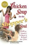 Chicken Soup for the Shopper's Soul: Celebrating Bargains, Boutiques and the Never-Ending Quest for the Perfect Pair of Shoes (Chicken Soup for the Soul)