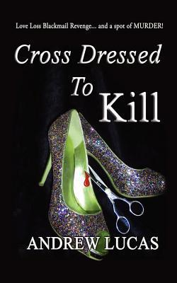 Cross Dressed to Kill by Andrew Lucas