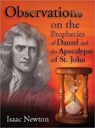 Observations upon the Prophecies of Daniel, and the Apocalypse of St John