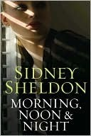 Morning, Noon &amp; Night by Sidney Sheldon