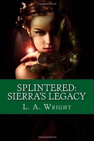 Splintered: Sierra's Legacy (The Eldwitch Chronicles, #1)