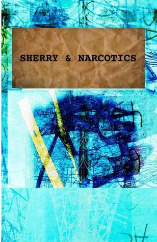 Sherry and Narcotics by Nina-Marie Gardner