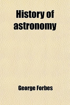 History of Astronomy by George Forbes