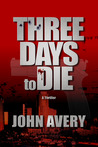 THREE DAYS to DIE by John Avery