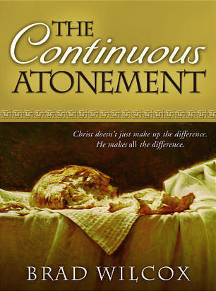 Free download online The Continuous Atonement by Brad Wilcox PDF