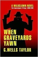 When Graveyards Yawn - The Apocalypse Trilogy by G. Wells Taylor