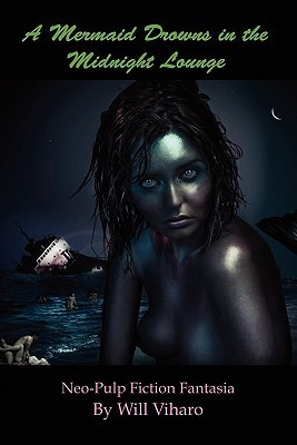 A Mermaid Drowns in the Midnight Lounge by Will Viharo