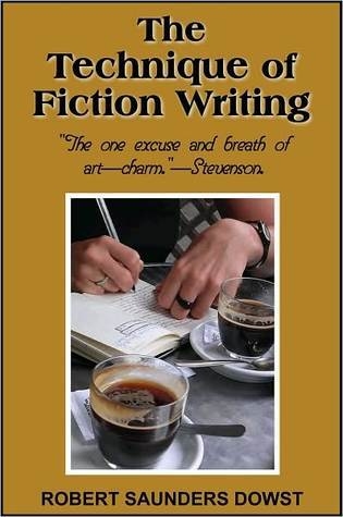 The Technique of Fiction Writing by ROBERT SAUNDERS DOWST