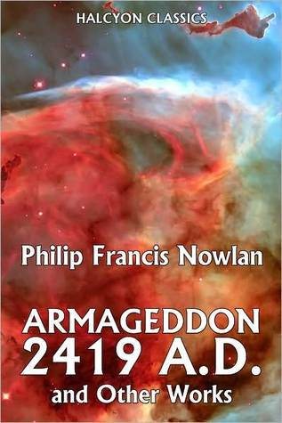 Amageddon 2419 A.D. and Other Works by Philip Francis Nowlan by Philip Francis Nowlan