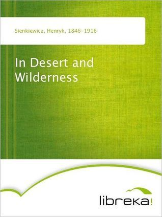 In Desert and Wilderness by Henryk Sienkiewicz