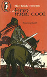 The High Deeds of Finn Mac Cool by Rosemary Sutcliff