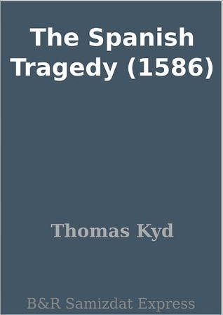 Download The Spanish Tragedy PDF by Thomas Kyd
