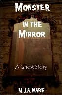Monster in the Mirror by M.J.  Ware