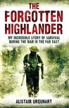 The Forgotten Highlander: My Incredible Story Of Survival During The War In The Far East