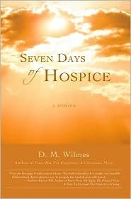 Seven Days of Hospice by D.M. Wilmes
