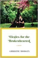 Elegies for the Brokenhearted by Christie Hodgen