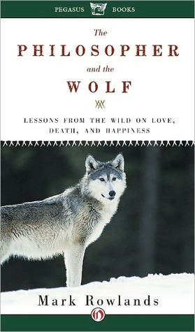 The Philosopher and the Wolf: Lessons in Love, Death, and Happiness
