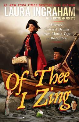 Download online for free Of Thee I Zing: America's Cultural Decline from Muffin Tops to Body Shots by Laura Ingraham, Raymond Arroyo DJVU