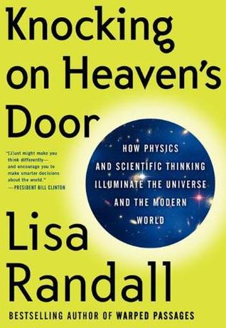 Read Knocking on Heaven's Door: How Physics and Scientific Thinking Illuminate the Universe and the Modern World PDF by Lisa Randall