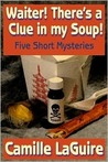 Waiter, There's a Clue in My Soup! Five Short Mysteries