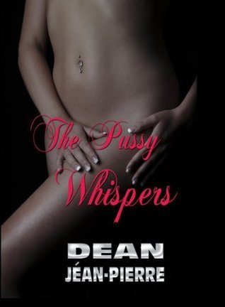 The Pussy Whispers by Dean Jéan-Pierre