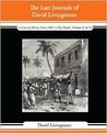 The Last Journals of David Livingstone, in Central Africa, from 1865 to His Death: 1869-1873