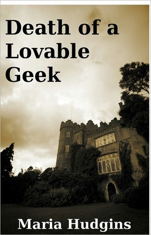 Death of a Lovable Geek by Maria Hudgins