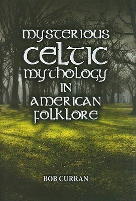 Mysterious Celtic Mythology In American Folklore by Bob Curran