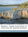 Bindle Some Chapters in the Life of Joseph Bindle