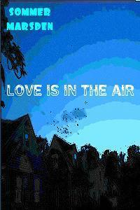 Love Is In The Air by Sommer Marsden