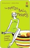 The Matzo Ball Heiress by Laurie Gwen Shapiro