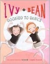 Ivy and Bean: Doomed to Dance (Ivy and Bean, #6)