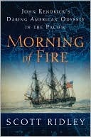 Morning of Fire: John Kendrick's Daring American Odyssey in the Pacific