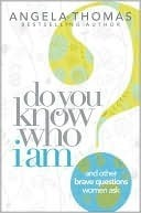 Do You Know Who I Am? by Angela Thomas