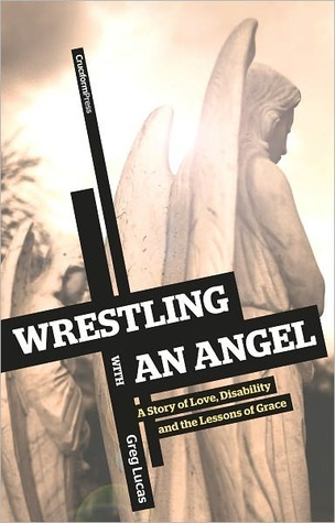 Wrestling with an Angel by Greg Lucas