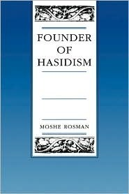Founder of Hasidism by Moshe Rosman