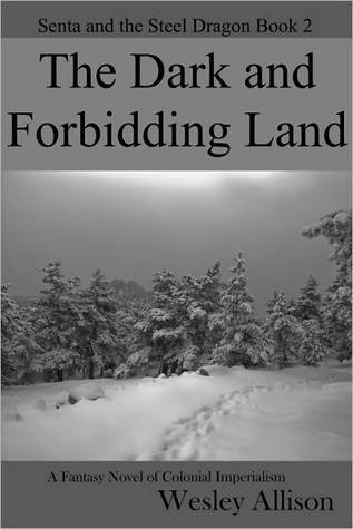 The Dark and Forbidding Land (Senta and the Steel Dragon, #2)