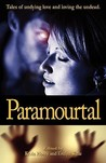 Paramourtal: Tales of undying love and loving the undead. (Volume 1)