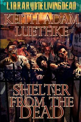 Shelter from the Dead by Keith Luethke