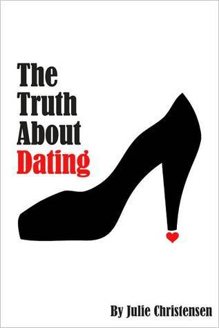 The Truth About Dating by Julie Christensen