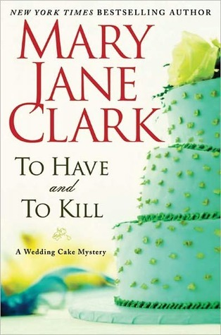 To Have and to Kill (Wedding Cake Mystery, #1)