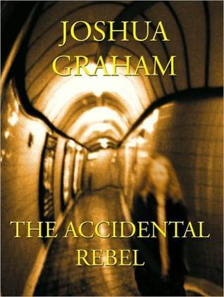 The Accidental Rebel by Joshua Graham