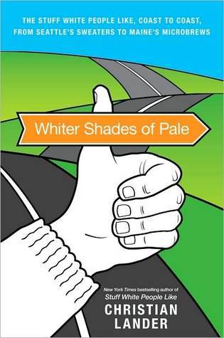 Whiter Shades of Pale: The Stuff White People Like, Coast to Coast, from Seattle's Sweaters to Maine's Microbrews