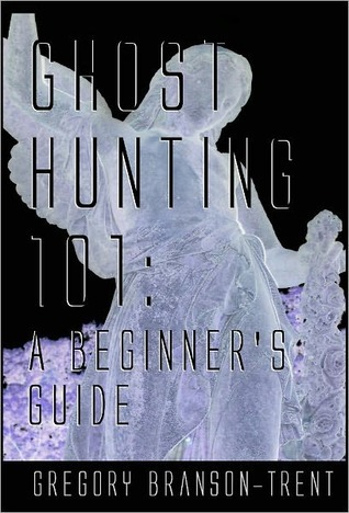 Ghost Hunting 101 A Guide For Beginners