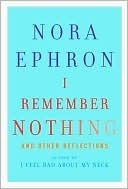 I Remember Nothing by Nora Ephron