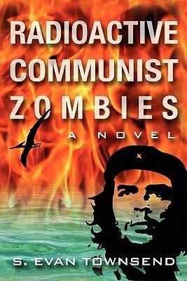 Radioactive Communist Zombies by S. Evan Townsend
