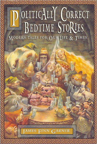 Politically Correct Bedtime Stories: Modern Tales for Our Life & Times (Politically Correct Bedtime Stories #1)