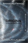 Spinward Fringe Broadcast 0: Origins (First Light Chronicles, #1-3; Spinward Fringe, #0)